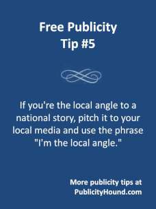 Free Publicity TIp #5: Pitch the local angle to a national story for publicity