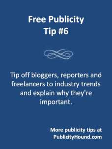 Free Publicity Tip 6: Tip off bloggers and journalists to industry trends