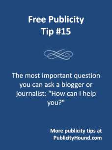 "Free Publicity Tip 15--Ask the media, ""How can I help you?"""