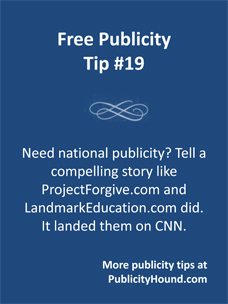 Free Publicity Tip 19--Need national publicity? Tell a compelling story