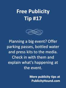 Publicity Tip #17--Offer parking passes, bottled water and press kits to the media at special events.