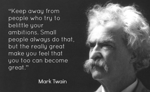 Mark Twain quote about  how great people make you feel that you become great