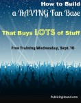 How to build a raving fan base that buys lots of stuff. Free training Sept. 10