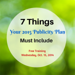 7 things your 2015 Publicity Plan must include –free training Oct. 15