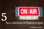5 Tips for Selling Books or Products on Radio