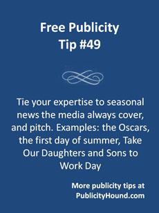 Free Publicity Tip 49--Tie into seasonal news