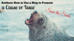 How Authors Can Use a Blog to Promote a Cause or Issue