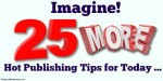 25 More Awesome Author & Publishing Tips from the Pros