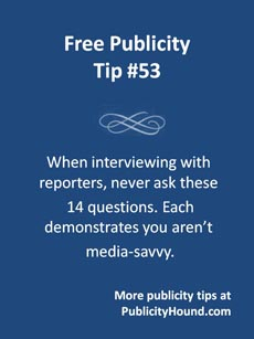 FRee Publicity Tip 53--14 questions to never ask reporters