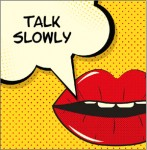 "talk bubble: ""Talk Slowly"""