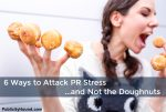 6 Tips for Dealing with Publicity Stress and the PR Grind