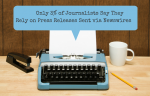 Don't Abandon Press Releases, Despite What Journalists Say